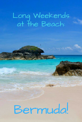 Long Weekends at the Beach_ Bermuda!